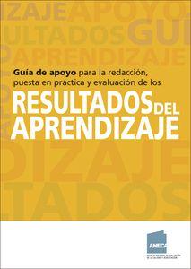 Guía de apoyo para la redacción, puesta en práctica y evaluación de los resultados del aprendizaje [e-Book]. Versión 1.0. Madrid, ANECA. 2014 Texto completo Los resultados del aprendizaje …