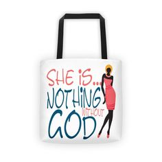 Tote Bag She is...Nothing without God