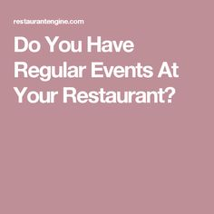 Do You Have Regular Events At Your Restaurant?