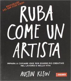 Ruba come un artista: Amazon.it: Austin Kleon, A. Galimberti: Libri