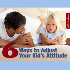 6 ways to adjust your kid's attitude without losing your mind #attitude #allprodad #fatherhood