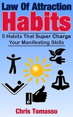 Law of Attraction Habits: 5 Habits That Super Charge Your Manifesting Skills by Chris Tomasso http://smile.amazon.com/dp/B00UR1IN0G/ref=cm_sw_r_pi_dp_eNZVvb0P1PRQ2