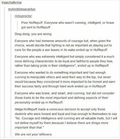 I am a Ravenclaw myself, but I love this explainatuon if Hufflepuff. People put them down to often. - LD