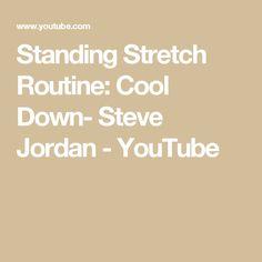 Standing Stretch Routine: Cool Down- Steve Jordan - YouTube