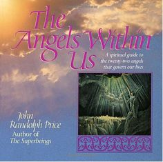 Amazon.com: Angels Within Us: A Spiritual Guide to the Twenty-Two Angels That Govern Our Lives (9780449907849): John Randolph Price: Books