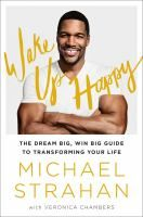 """Wake up happy : the dream big, win big guide to accomplishing your goals by  Michael  Strahan,""""The morning talk show host and former champion football player offers a collection of stories and motivational advice to inspire others to pursue their own personal ambitions."""""""