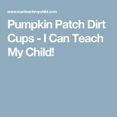 Pumpkin Patch Dirt Cups - I Can Teach My Child!