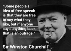 """Some people's idea of free speech"" -Sir Winston Churchill. ""Free Speech is The first and only speech. Winston Churchill, Churchill Quotes, Quotable Quotes, Wisdom Quotes, Quotes To Live By, Me Quotes, Famous Quotes, Funny Quotes, Funny Memes"