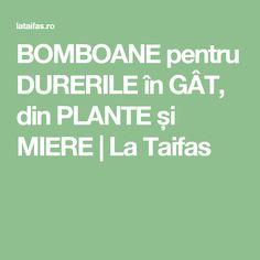 BOMBOANE pentru DURERILE în GÂT, din PLANTE și MIERE   La Taifas