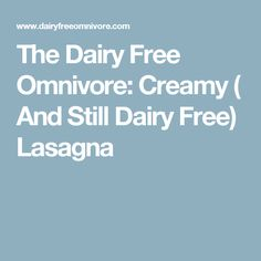 The Dairy Free Omnivore: Creamy ( And Still Dairy Free) Lasagna