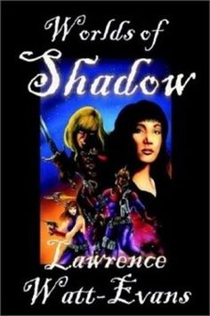 Worlds of Shadow, by Lawrence Watt-Evans (Hardcover)