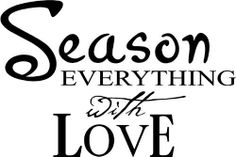 Season everything with Love Wall art wall sayings vinyl letters stickers kitchen by Epic Designs, http://www.amazon.com/dp/B004NQSE3C/ref=cm_sw_r_pi_dp_YEIwrb0YJWEPG