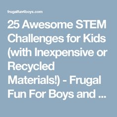 25 Awesome STEM Challenges for Kids (with Inexpensive or Recycled Materials!) - Frugal Fun For Boys and Girls