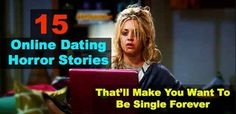15 Online Dating Horror Stories That'll Make You Want To Be Single Forever