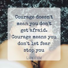 """""""Courage doesn't mean you don't get afraid. Courage means you don't let fear stop you."""" For more inspiring and motivating quotes, click on the image above!"""