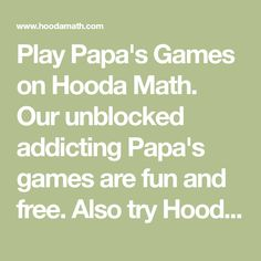 Play Papa's Games on Hooda Math. Our unblocked addicting Papa's games are fun and free. Also try Hooda Math online with your iPad or other mobile device. Logic Games, All Games, Grow Games, Math Movies, Geometry Games, Celebrity Workout, Integers, About Time Movie, Addition And Subtraction