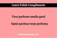 Want to tell a Polish girl she is beautiful? Learn Polish COMPLIMENTS: romantic words and phrases. Inside: audio lesson, pronunciations and translations. Learn Polish, Polish Language, Romantic Words, Language Lessons, Smell Good, Languages, Poland, Compliments, Perfume