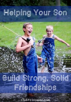 Is friendship important in your son's life? Helping Your Son Build Strong, Solid Friendships.