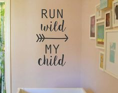 Run Wild My Child. Vinyl Decal made and created by Black Bird Vinyl. This would look great in my daughters room!