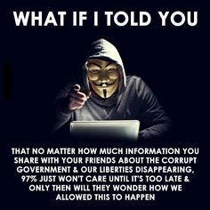 What if I told you that no matter how much Information you share with your friends about the Corrupt Government & Our Liberties Disappearing, 97% just won't care until it's too Late & Only then will they Wonder how we Allowed this to Happen