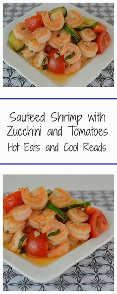 Fresh, summery and healthy meal! Sauteed Shrimp with Zucchini and Tomatoes Recipe from Hot Eats and Cool Reads