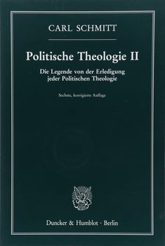 Politische theologie. II, Die Legende von der Erledigung jeder Politischen Theologie / Carl Schmitt.    Duncker & Humblot, 2017 Movie Posters, Science, Legends, Politics, Film Poster, Popcorn Posters, Film Posters, Billboard