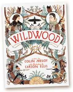 WILDWOOD by Colin Meloy, illustrated by Carson Ellis. WILDWOOD could be called a contemporary CHRONICLES OF NARNIA, but it's so much better. Aside from a detailed fantasy world and outstanding characters, Meloy brings a sense of layered social commentary that makes the novel richly complex but not inaccessible. And, Carson Ellis's illustrations are integral and evocative and dead gorgeous. Celebrities in their own right, this husband and wife team have created a meaningful, lasting work of…