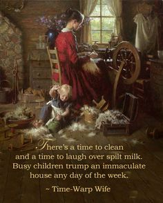 from The Time Warp Wife... I love this. My children play at my feet and it's not about a clean house.