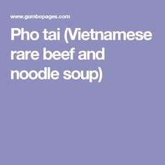 Pho tai (Vietnamese rare beef and noodle soup)
