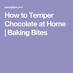 How to Temper Chocolate at Home | Baking Bites