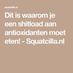 Dit is waarom je een shitload aan antioxidanten moet eten! - Squatcilla.nl
