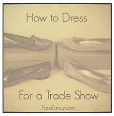 FauxFancy.com provides tips on how to dress fashionably and comfortably at a trade show.