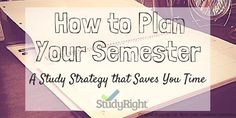 How to Plan Your Semester: A study strategy that saves you time.