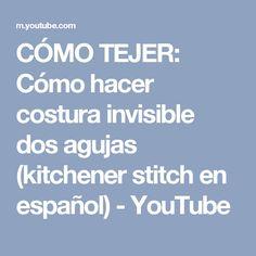 CÓMO TEJER: Cómo hacer costura invisible dos agujas (kitchener stitch en español) - YouTube