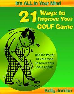FREE On Kindle:  July 2 - 5    ~~ 21 Ways to Improve Your Golf Game     ~~   Master them one at a time and you will see your game improve faster than you ever thought possible!
