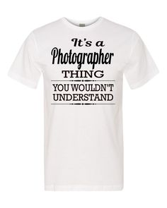 It's A Photographer Thing You Wouldn't Understand Unisex Shirt - Photographer Shirt - Photographer Gift by FamilyTeeStore on Etsy