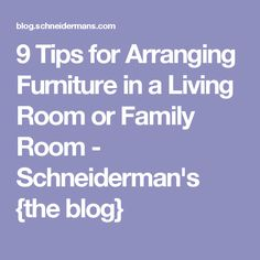 9 Tips for Arranging Furniture in a Living Room or Family Room - Schneiderman's {the blog}