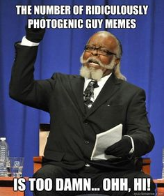 Rent is too **** high man ridiculing Mr.Ridiculously Photogenic, LOL.