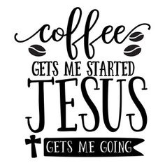 Silhouette Design Store: Coffee Gets Me Started Jesus Gets Me Going Coffee Quotes Funny, Coffee Humor, Silhouette Clip Art, Silhouette Design, I Love Coffee, Happy Coffee, Coffee Time, Morning Coffee, Coffee Signs