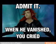 I played days before I played KH2, so I was super sad when Axel vanished. He just wanted to see Roxas again...