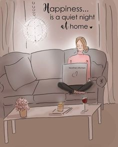 Happiness... is a quiet night at home. ~ Rose Hill Designs by Heather A Stillufsen