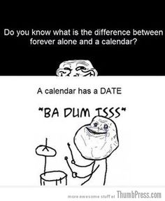 so true... #ForeverAlone Or as @Madelyn Davies Davies Davies Poindexter says #ForeverAvailable Forever Alone Quotes, Forever Alone Guy, Funny Memes, Funny Pins, Hilarious, Funny Sayings, Rage Comics, Derp Comics, Can't Stop Laughing