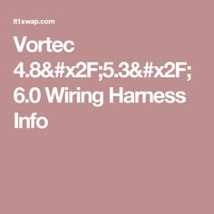 swap wiring harness wiring diagrams for cars pinterest Ls Swap Wiring Harness Diagram vortec 4 8 5 3 6 0 wiring harness info ls swap wiring harness diagram