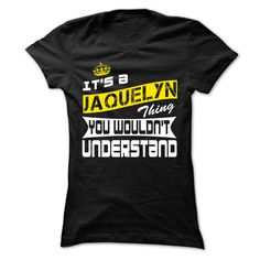 Jaquelyn Thing- Cool T-Shirt !!!If you are Jaquelyn or loves one. Then this shirt is for you. Cheers !!!xxxJaquelyn Jaquelyn