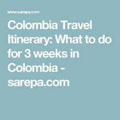 Colombia Travel Itinerary: What to do for 3 weeks in Colombia - sarepa.com