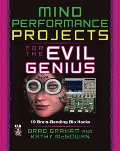 Mind Performance Projects for the Evil Genius: 19 Brain-Bending Bio Hacks by Brad Graham http://www.amazon.com/dp/0071623922/ref=cm_sw_r_pi_dp_--Y4ub06Q90F5