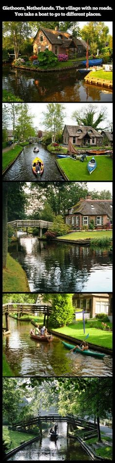 Giethoorn, Netherlands. The village with no roads. You take a boat to go everywhere. Yet another reason why the Dutch rule. Add trampoline sidewalks and this was my childhood dream world!