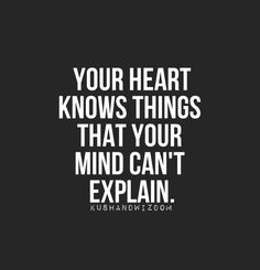 What do you think is smarter - heart or head? Which ... | Truth be To…
