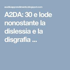 A2DA: 30 e lode nonostante la dislessia e la disgrafia  ...