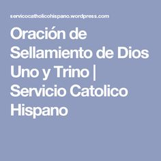 Oración de Sellamiento de Dios Uno y Trino | Servicio Catolico Hispano